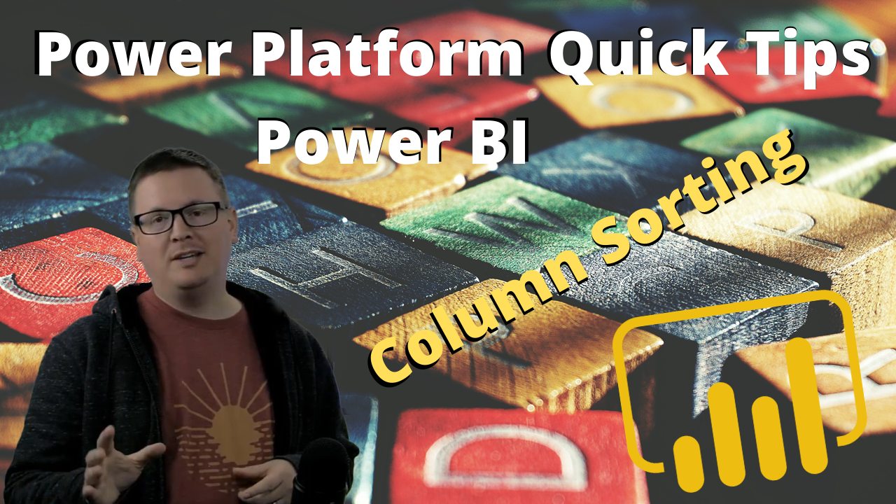 Power Platform Quick Tips - Fixing Power BI Column Sorting